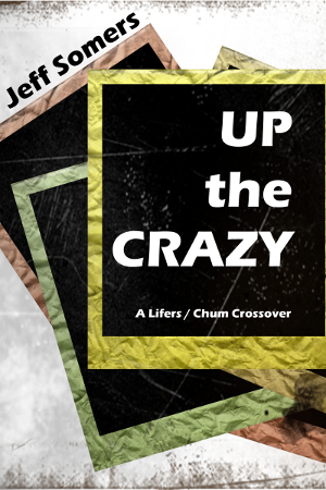 Up the Crazy by Jeff Somers - a Lifers/Chum crossover.